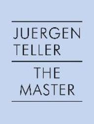Juergen Teller: The Master IV