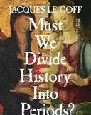 Must we divide history into...