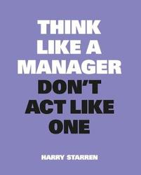 Think Like a Manager, Don't...