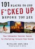 101 Places to Get F*cked Up...